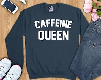 Caffeine queen shirt, caffeine queen tshirt, caffeine t-shirt, caffeine t shirt, caffeine shirts, caffeine sweatshirt, coffee lover shirt