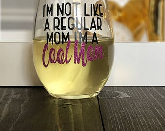 I'm Not Like A Regular Mom I'm A Cool Mom Stemless Wine Glass- MEAN GIRLS