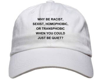 Why Be Racist Sexist Homophobic Transphobic When You Could Just Be Quiet Baseball Dad Hat Strapback Women's Hats Men's Hats Embroidered Hats