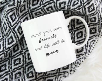 Mind Your Own Biscuits and Life Will Be Gravy Mug