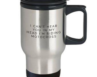Motocross Gift - Motocross Travel Mug - Motocross Coffee Cup - Funny Motocross Mug - I Can't Hear You In My Head I'm Riding Motocross