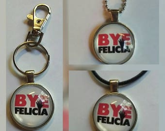 Bye Felicia key chain or choice of necklaces