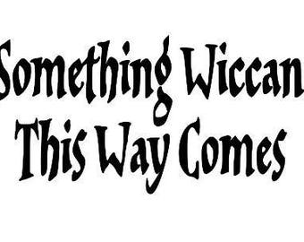 Something Wiccan This Way Comes Vinyl Car Decal Bumper Window Sticker Halloween Any Color Multiple Sizes