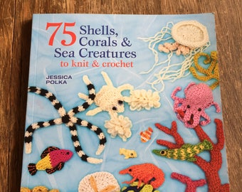 75 Shells, Corals & Colourful Creatures/Knit and Crochet