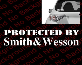 Protected By Smith &/And Wesson Military and Police 1911 Firearms/Pistol/Rifle Car Window/Phone Vinyl Die Cut No Background Decal FA010