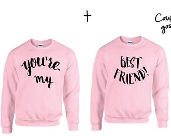 Your my best friends Couple Sweater Rosa- best friends sweatshirt, friend couple sweater, best frind shirt, best friend tee, friend gift,
