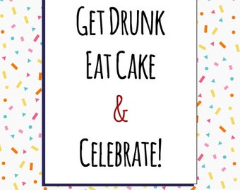 Get Drunk & Celebrate / Congratulations Cards / Well Done Cards / Funny Cards / Humour / Rude Cards / Greetings card