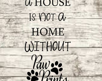 A House Is Not A Home Without Paws SVG NEW