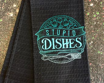 "Embroidered Tea Towel ""Stupid Dishes"""
