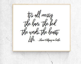 It's All Messy. The Hair. The Bed. The Words. The Heart. Life. Quote. Printable Download. Life Quote. Tumblr