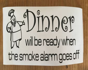 Dinner will be ready when smoke alarm goes off kitchen vinyl decal sticker