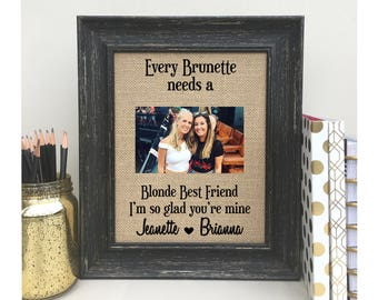 ON SALE   Best Gift || Burlap Print || Burlap Sign || Every Brunette needs a Blonde Best Friend I'm so glad you're mine