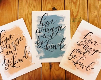 Custom Prints | Have Courage and Be Kind  | Wall Art