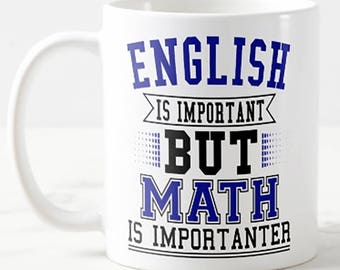 English Is Important But Math Is Importanter Math Teacher Gift Mug
