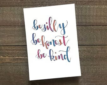 Original Hand Lettered Quote - 5x7 - be silly be honest be kind