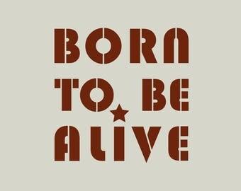 Born to be alive (ref 748) stencil