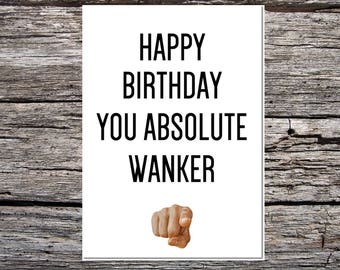 funny handmade card for anyone - obscene/rude/swearwords - happy birthday you absolute w*nker
