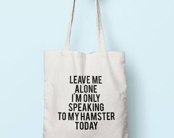 Leave Me Alone I'm Only Speaking To My Hamster Today Tote Bag Long Handles TB0747