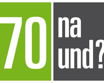 Einladung zum 70. Geburtstag: 70 na und?