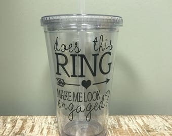 Does this Ring Make Me Look Engaged? Tumbler