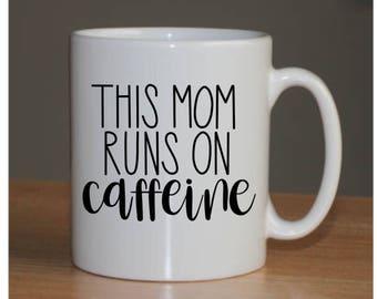 Moms Run on Caffeine- Mom Gift- Coffee Mug