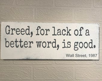 Greed for lack of a better word, is good.  Wall Street 1987. Wooden Wall Sign, Movie Quote