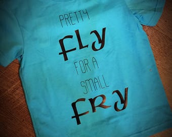 Pretty Fly For A Small Fry Tee