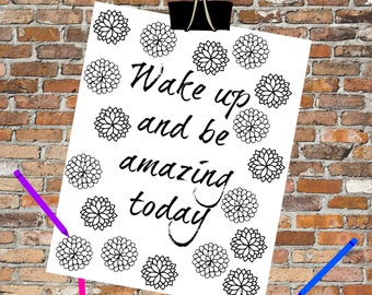 Wake up and be amazing today - Floral digital download quote and colouring page
