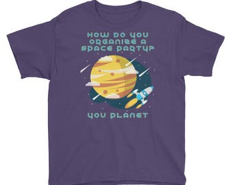 Funny Science Pun Youth Short Sleeve T-Shirt How do you organize a space party? You Planet!