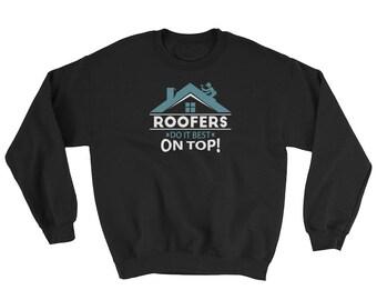 Roofers Do It Best On Top Outdoor Workers Gifts Crewneck Sweatshirt