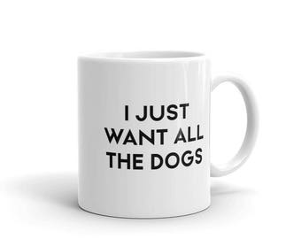 I Just Want All The Dogs Mug