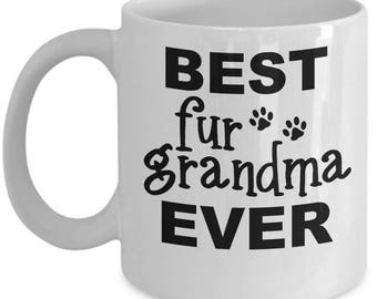 Fur Grandma Mug - Best Ever - 11oz White Ceramic Coffee Cup With Funny Saying, Unusual Gifts For Women - Inspirational Motivational And