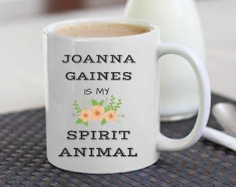 Joanna Gaines is My Spirit Animal Mug   HGTV   Joanna Gaines Lover  Fixer Upper   Cute Mugs   Gift Idea BFF  Kardashians World   Chip & Jojo