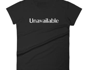 Emotionally Unavailable Tshirt Women's short sleeve t-shirt funny shirt with quote, already in love shirt