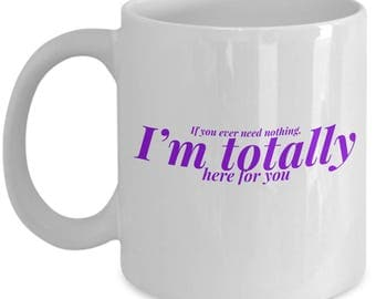 Humorous Coffee Mug - 10oz - Totally Here For You