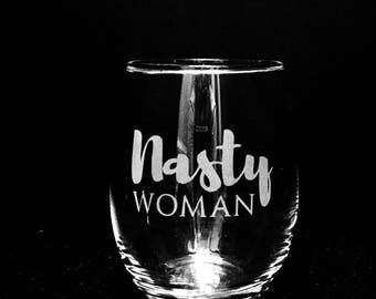 Nasty Woman * Stemless * Etched Wine Glasses * Political Fun