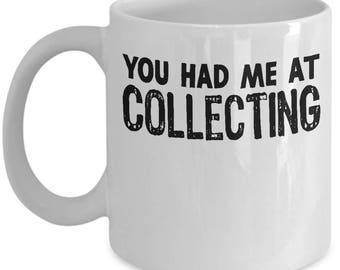 Funny Collecting Mug For Collectors Antiquing Hobby Gifts Coffee Mug Tea Cup - High Quality Ceramic, Gift Idea for Mom, Dad, Son, Daughter,