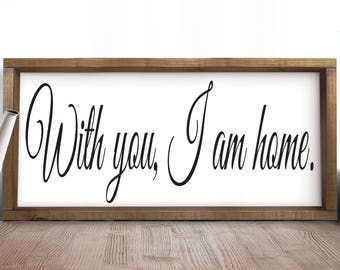 With You I Am Home Sign Bedroom Sign Couples Sign Above Bed Romantic Bedroom Decor Rustic