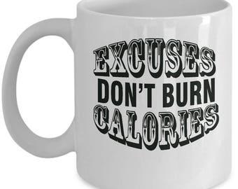 Fitness Gift - Excuses Don't Burn Calories Mug - White -#3