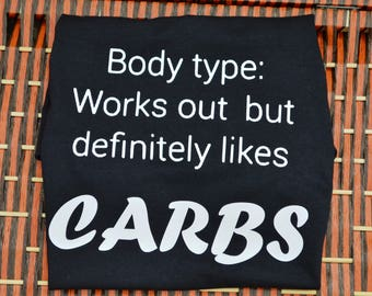 Body Type: Works Out But Definitely Likes Carbs ~ Funny ~ Workout Shirt ~ T Shirt