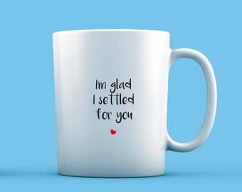 I'm Glad I Settled For You Mug