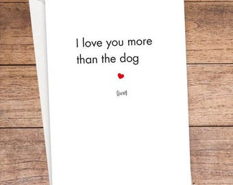 I Love You More Than The Dog Card