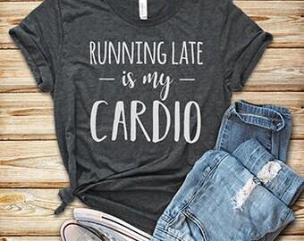 "Custom T-shirt ""Running Late is my Cardio"" - S,M,L,XL,XXL"