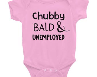 chubby bald and unemployed Infant Bodysuit