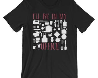 I'll Be In My Office T-shirt Funny Cooking Chef Tee