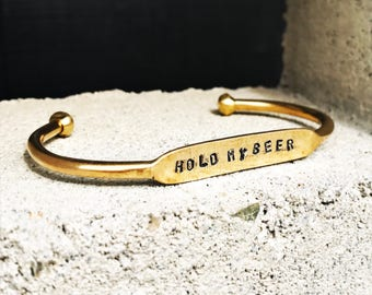 Hold My Beer : Raw Brass Cuff