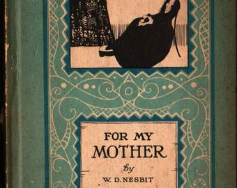 For My Mother + W. D. Nesbit + 1912 + Vintage Gift Book
