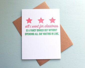 Letterpress Holiday Card - All I Want for Christmas is a Fancy Dinner without Waiting in Line all Day - LLH-546