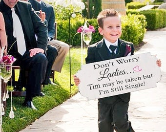 Don't worry Ladies, I'M STILL SINGLE - Single Sided - Wedding Sign 24X10 - Ring Bearer Sign- Wedding Signs