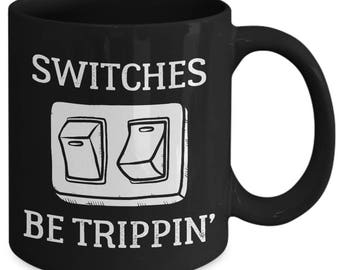Switches Be Trippin Funny Electrical Coffee Mug
